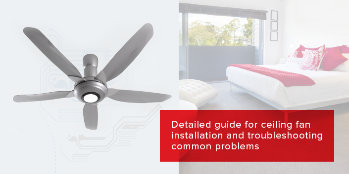 Detailed Guide for Ceiling Fan Installation and Troubleshooting Common Problems