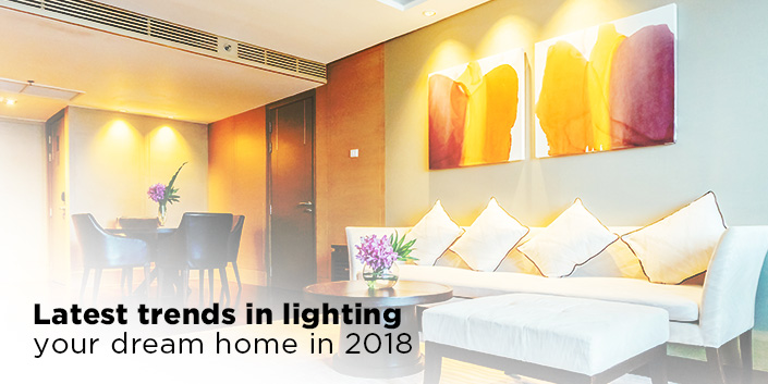 Latest Trends In Lighting Your Dream Home In 2018