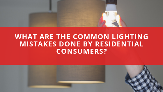 What are the common lighting mistakes done by residential consumers?