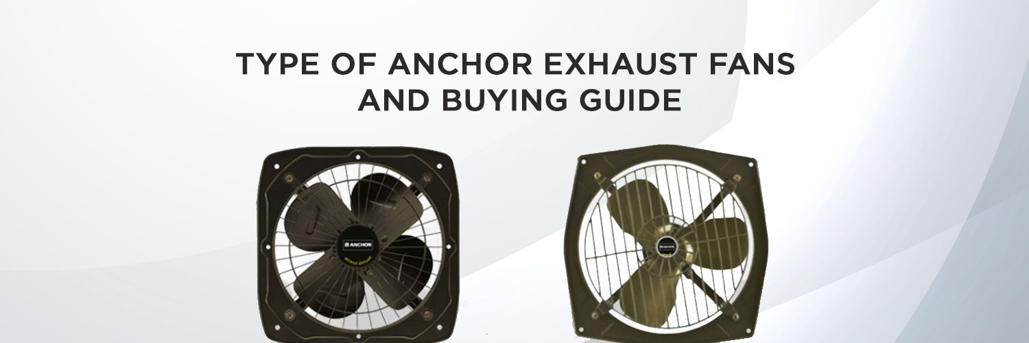 Type of Anchor exhaust fans and buying guide