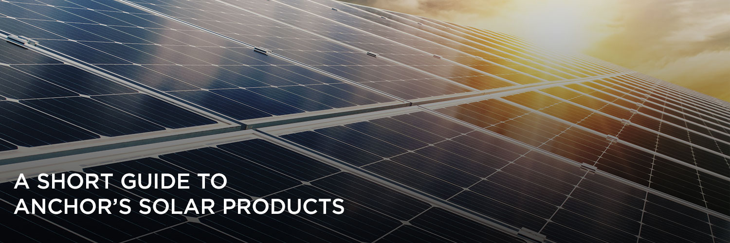 A short guide to Anchor's solar products: