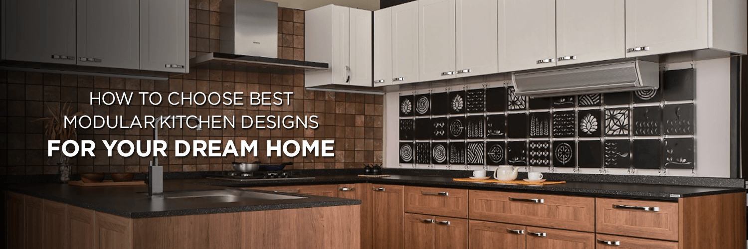 How To Choose Best Modular Kitchen Designs For Your Dream Home