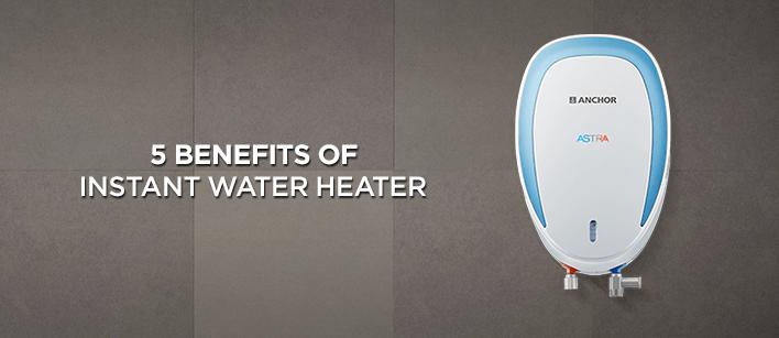 5 Benefits of Instant Water Heater