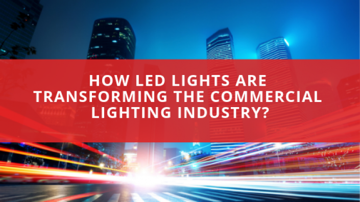 How LED Lights Are Transforming The Commercial Lighting Industry?